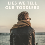 5 Lies we tell our toddler