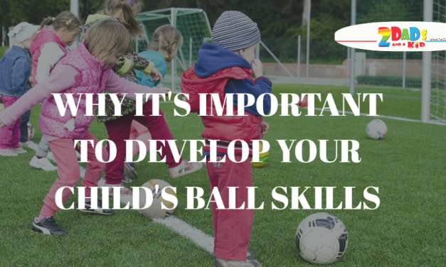 WHY IT'S IMPORTANT TO DEVELOP YOUR CHILD'S BALL SKILLS..