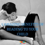 5 AMAZING BENEFITS OF READING TO YOUR CHILD