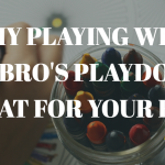 5 BENEFITS FOR YOUR CHILD, WHEN THEY PLAY WITH PLAYDOH