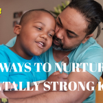 5 WAYS TO NURTURE MENTALLY STRONG KIDS