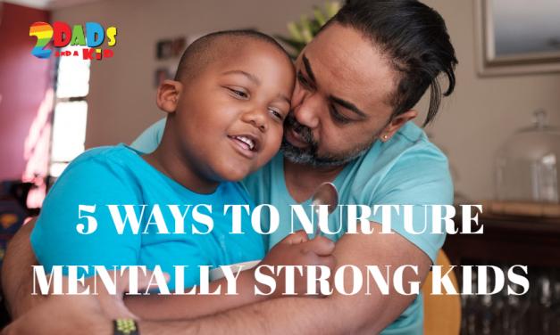 5 WAYS TO NURTURE MENTALLY STRONG KIDS