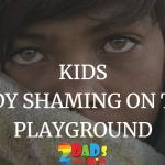 KIDS BODY SHAMING  ON THE PLAYGROUND