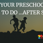 UNDERSTANDING YOUR PRESCHOOLER'S NEEDS … AFTER A DAY AT SCHOOL